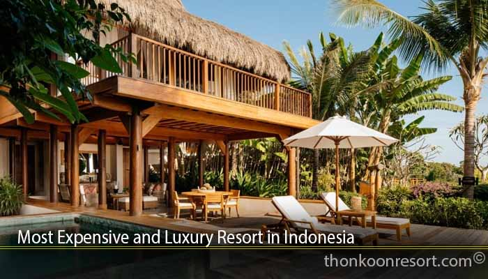 Most Expensive and Luxury Resort in Indonesia